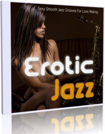 Erotic Jazz: Sexy Smooth Jazz Grooves For Love Making (2018) скачать через торрент