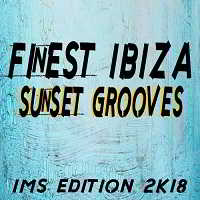 Finest Ibiza Sunset Grooves: IMS Edition 2K18
