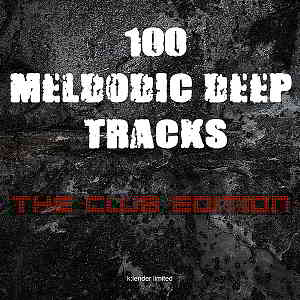 100 Melodic Deep Tracks: The Club Edition