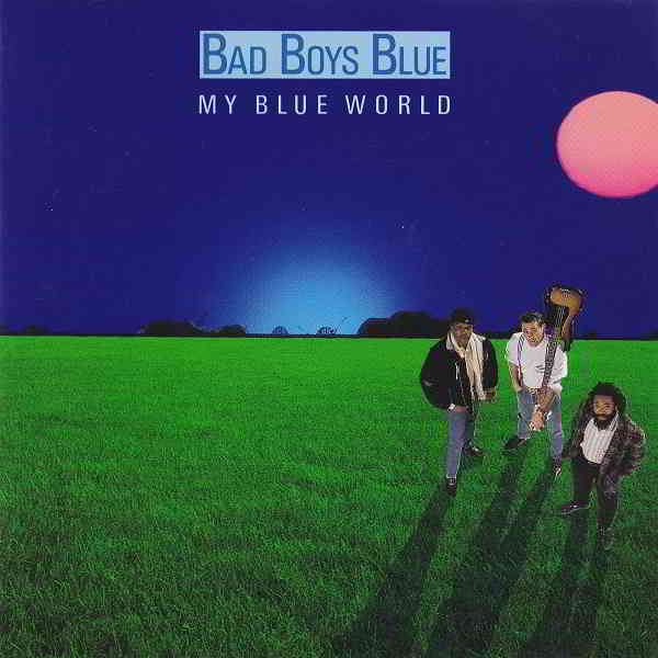 Bad Boys Blue - My Blue World
