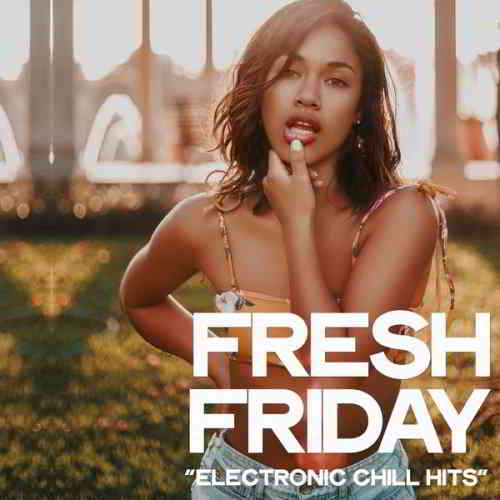 Fresh Friday [Electronic Chill Hits] 2019 торрентом