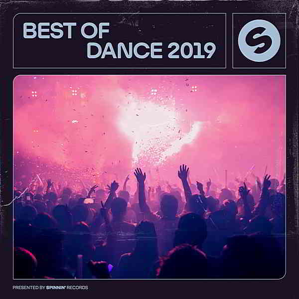 Best Of Dance 2019 [Presented by Spinnin' Records]