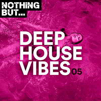 Nothing But... Deep House Vibes Vol.05