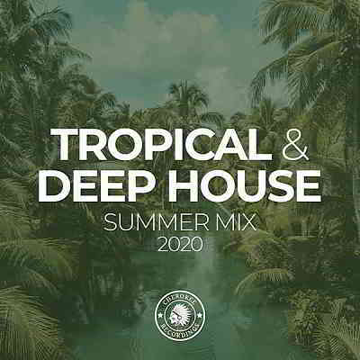 Tropical & Deep House: Summer Mix 2020 [Cherokee Recordings]