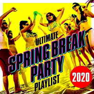 Ultimate Spring Break Party Playlist 2020
