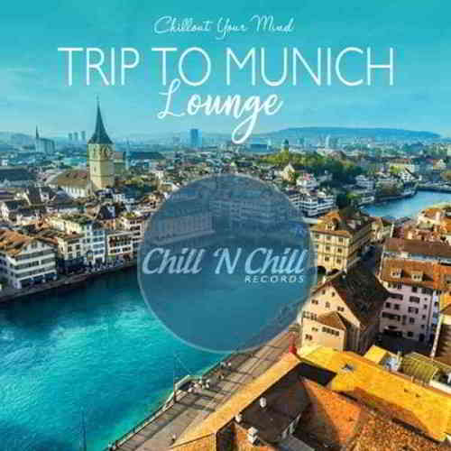Trip To Munich Lounge: Chillout Your Mind