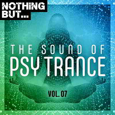 Nothing But... The Sound Of Psy Trance Vol.07